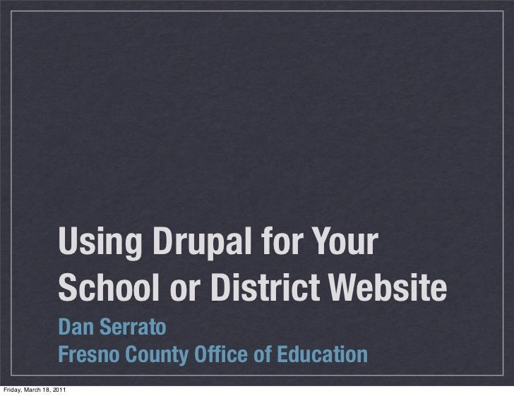 Using Drupal for Your                   School or District Website                   Dan Serrato                   Fresno ...