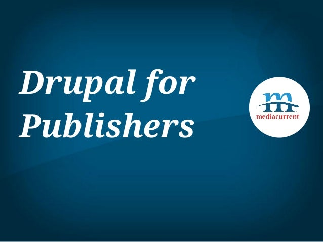 Drupal for Publishers: How to Build a Better Newsroom CMS
