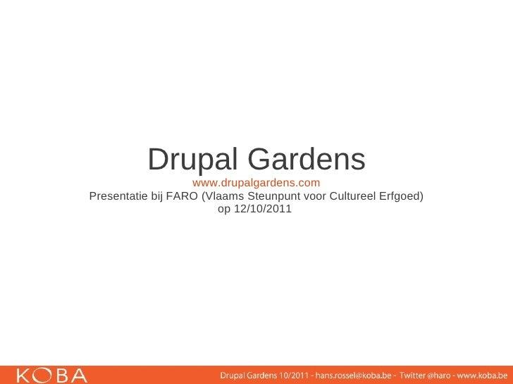 Drupal Gardens                   www.drupalgardens.comPresentatie bij FARO (Vlaams Steunpunt voor Cultureel Erfgoed)      ...
