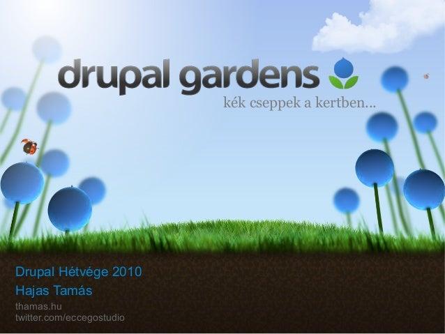 Drupal Hétvége 2010 Hajas Tamás thamas.hu twitter.com/eccegostudio kék cseppek a kertben...
