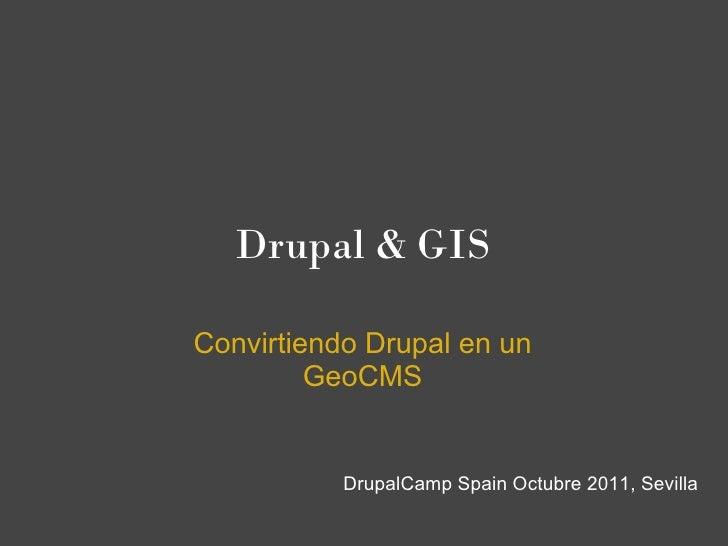 Drupal & GISConvirtiendo Drupal en un         GeoCMS           DrupalCamp Spain Octubre 2011, Sevilla