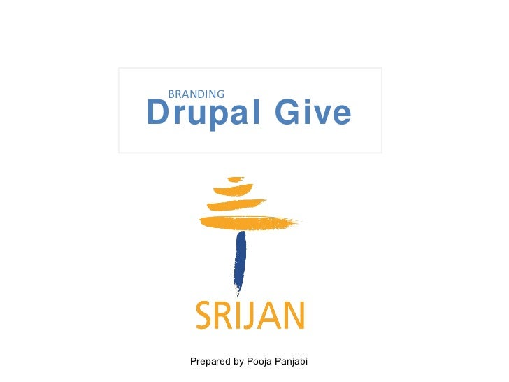 BRANDINGDrupal Give    Prepared by Pooja Panjabi