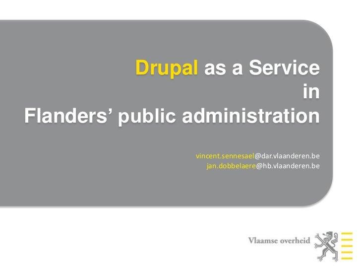 Drupal as a Service<br />in<br />Flanders' public administration<br />vincent.sennesael@dar.vlaanderen.be<br />jan.dobbela...