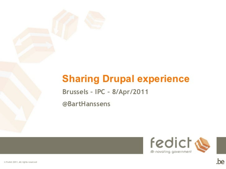 Sharing Drupal experience  Brussels – IPC – 8/Apr/2011  @BartHanssens