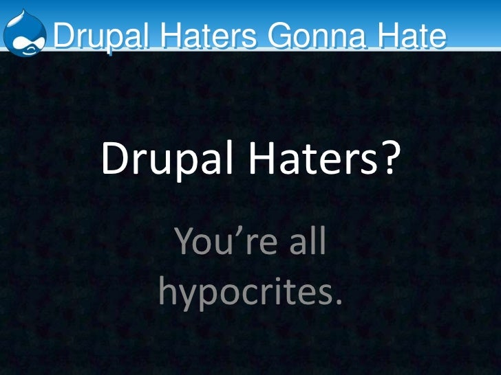 Drupal haters gonna hate