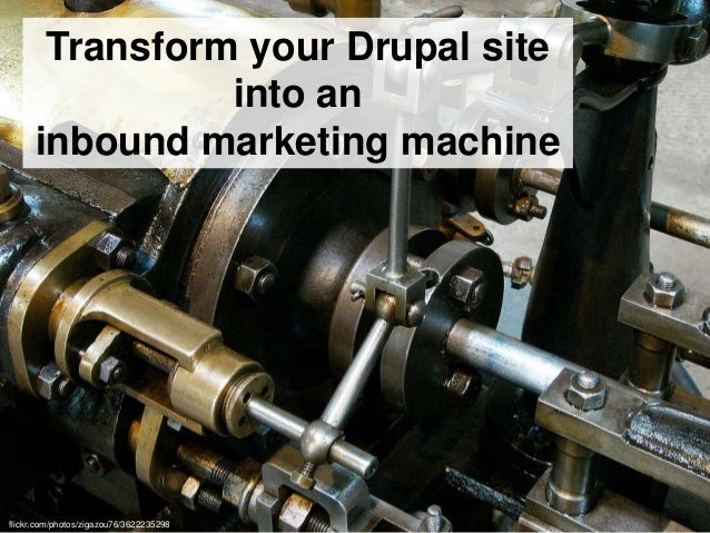 Transform your Drupal site into an inbound marketing machine flickr.com/photos/zigazou76/3622235298