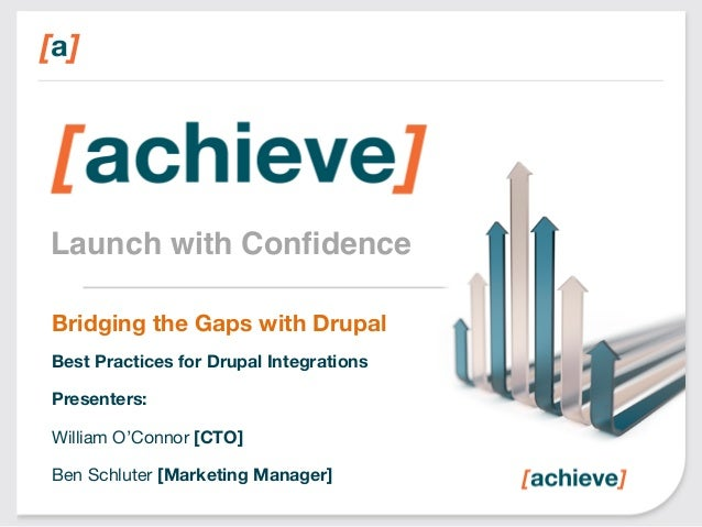 Launch with Confidence! Bridging the Gaps with Drupal Best Practices for Drupal Integrations  Presenters:  William O'Connor...
