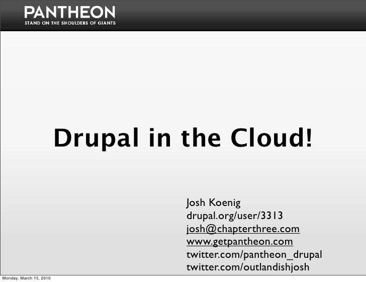 Drupal in the Cloud!                                     Josh Koenig                                    drupal.org/user/33...