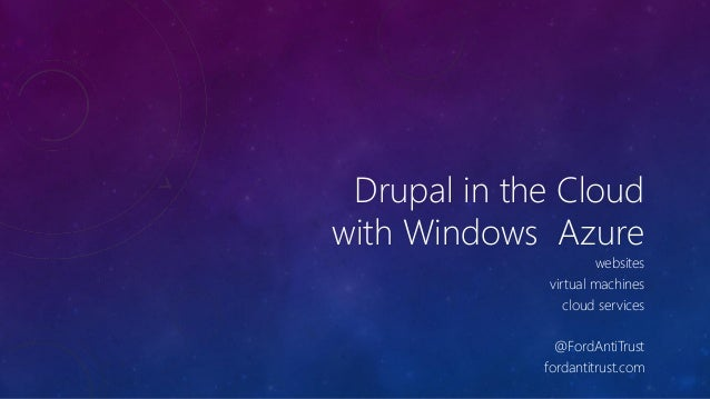 Drupal in the Cloudwith Windows Azure                      websites             virtual machines                cloud serv...