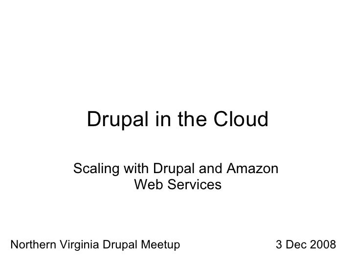 Drupal in the Cloud             Scaling with Drupal and Amazon                     Web Services    Northern Virginia Drupa...