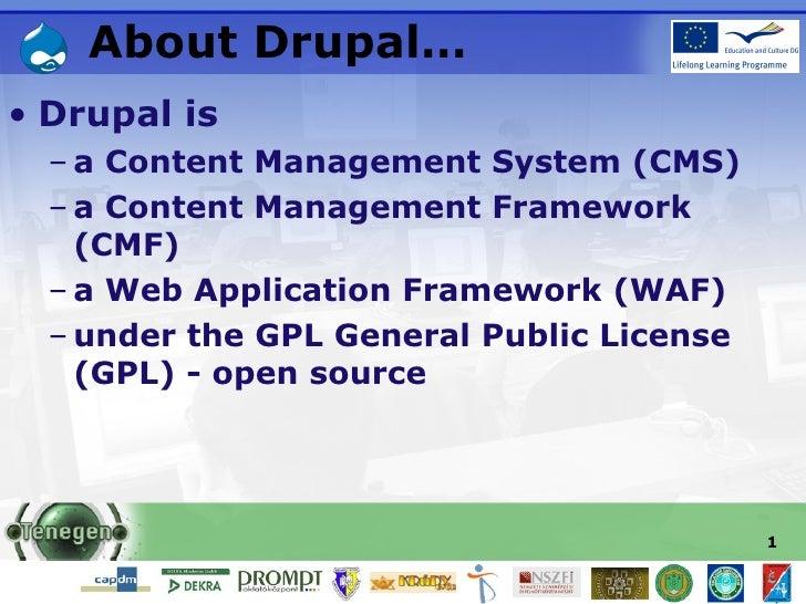 About  Drupal … <ul><li>Drupal is </li></ul><ul><ul><li>a Content Management System (CMS) </li></ul></ul><ul><ul><li>a Con...