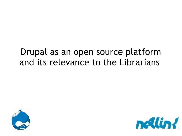 Drupal as an open source platform and its relevance to the Librarians