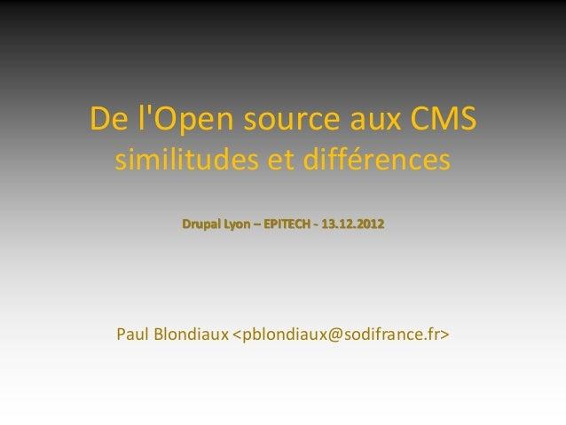 De lOpen source aux CMS similitudes et différences         Drupal Lyon – EPITECH - 13.12.2012 Paul Blondiaux <pblondiaux@s...