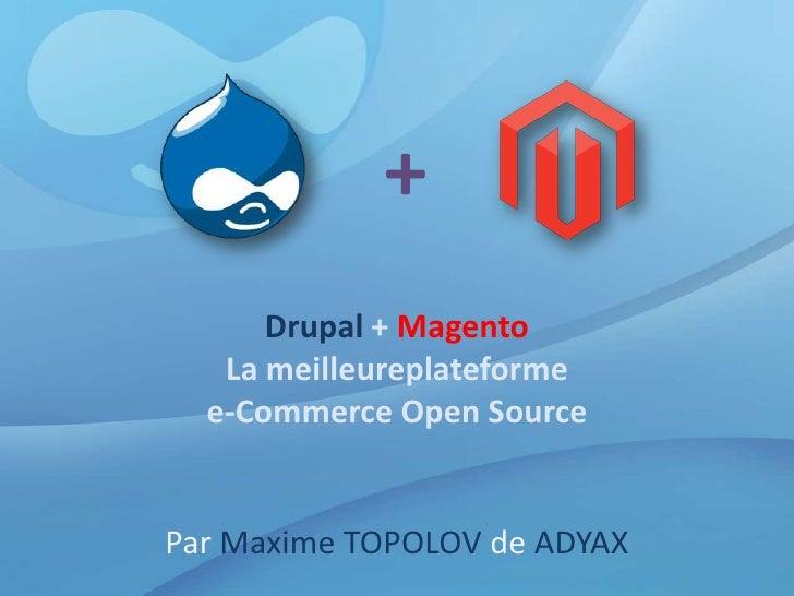 +<br />Drupal + MagentoLa meilleureplateformee-Commerce Open Source<br />Par Maxime TOPOLOV de ADYAX<br />