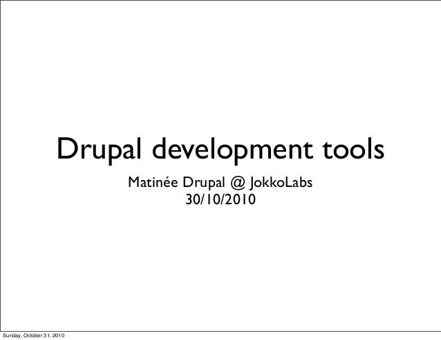 Drupal development tools Matinée Drupal @ JokkoLabs 30/10/2010 Sunday, October 31, 2010