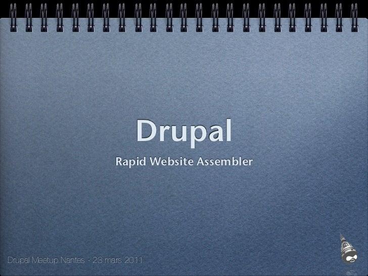 Drupal                           Rapid Website AssemblerDrupal Meetup Nantes - 23 mars 2011