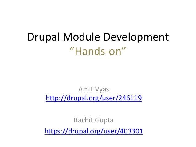 "Drupal Module Development""Hands-on""Amit Vyashttp://drupal.org/user/246119Rachit Guptahttps://drupal.org/user/403301"