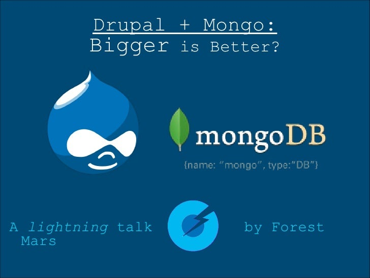 Drupal + Mongo: Bigger  is Better? A  lightning  talk by Forest Mars