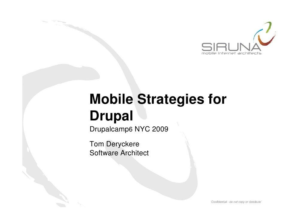 Mobile Strategies for Drupal Drupalcamp6 NYC 2009    p     p  Tom Deryckere Software Architect