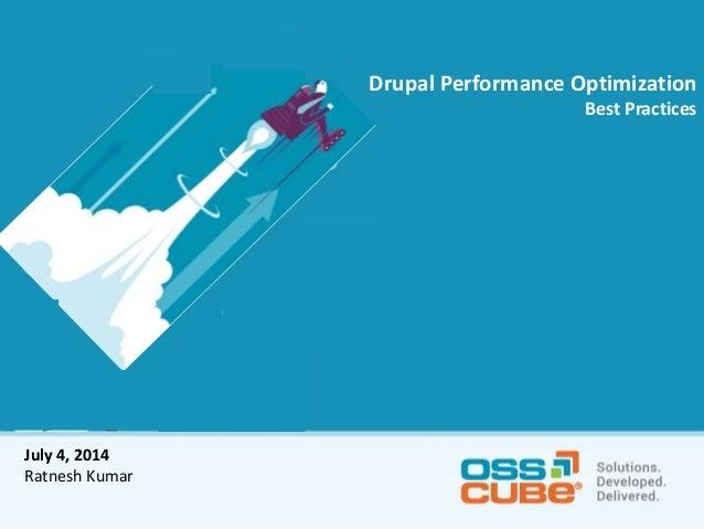 Drupal Performance Optimization Best Practices July 4, 2014 Ratnesh Kumar