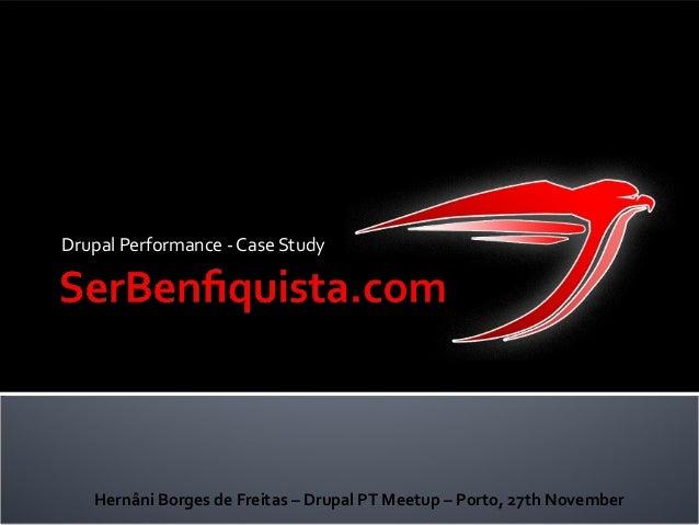 Drupal Performance - Case Study Hernâni Borges de Freitas – Drupal PT Meetup – Porto, 27th November