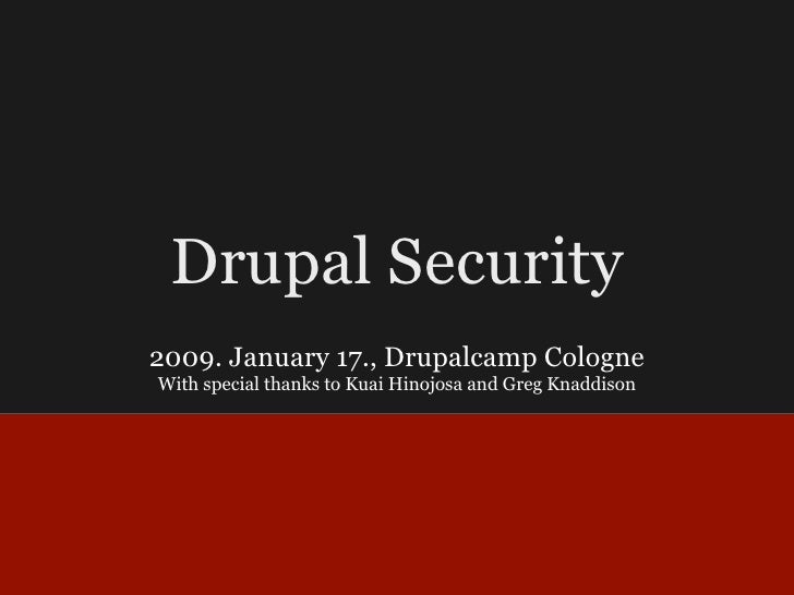 Drupal Security 2009. January 17., Drupalcamp Cologne With special thanks to Kuai Hinojosa and Greg Knaddison