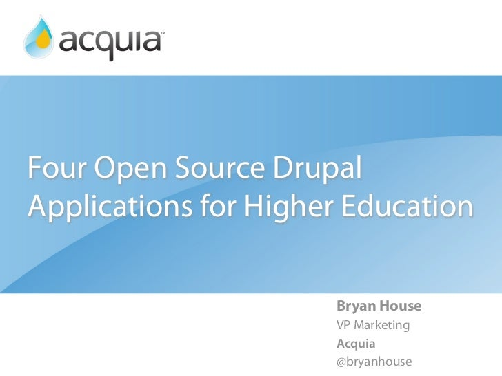 Four Open Source DrupalApplications for Higher Education                      Bryan House                      VP Marketin...