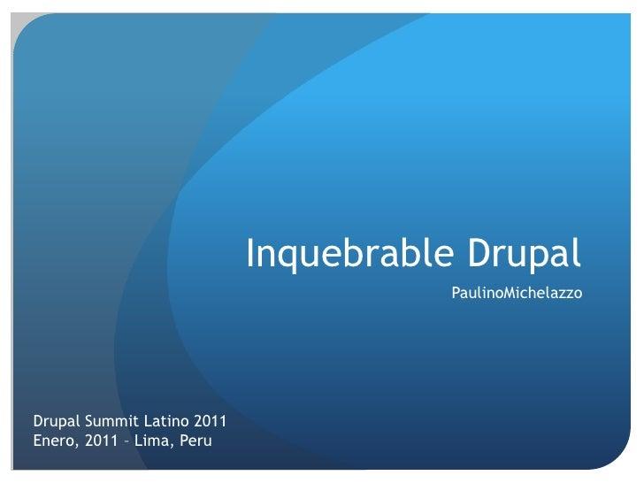 Inquebrable Drupal<br />PaulinoMichelazzo<br />Drupal Summit Latino 2011<br />Enero, 2011 – Lima, Peru<br />