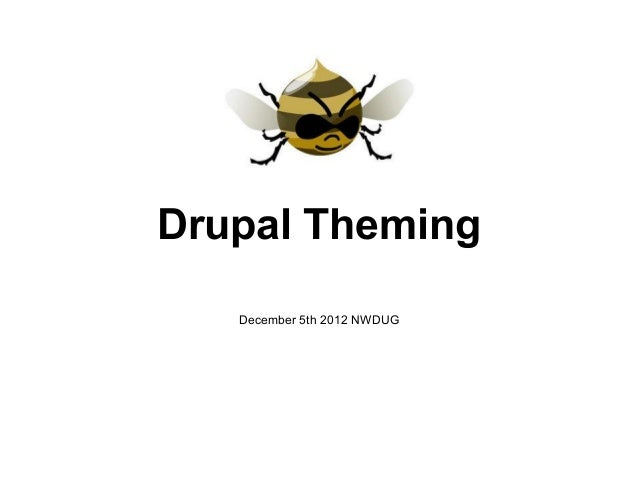 Drupal Theming   December 5th 2012 NWDUG