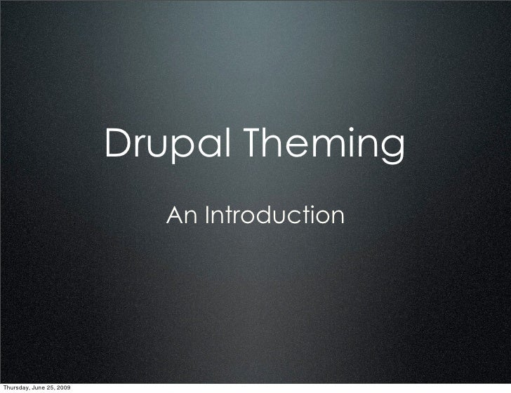 Drupal Theming                             An Introduction     Thursday, June 25, 2009