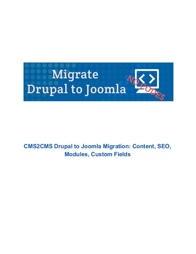 CMS2CMSDrupaltoJoomlaMigration:Content,SEO, Modules,CustomFields