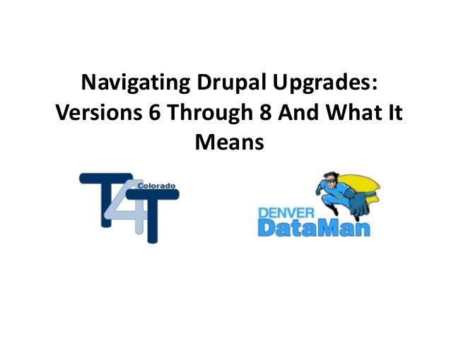 Navigating Drupal Upgrades: Versions 6 Through 8 And What It Means