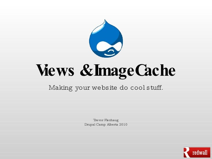 Views & ImageCache <ul><li>Making your website do cool stuff. </li></ul><ul><li>Trevor Flexhaug </li></ul><ul><li>Drupal C...