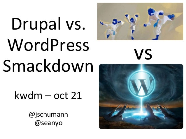 Drupal vs. WordPress Smackdown kwdm – oct 21 @jschumann @seanyo vs
