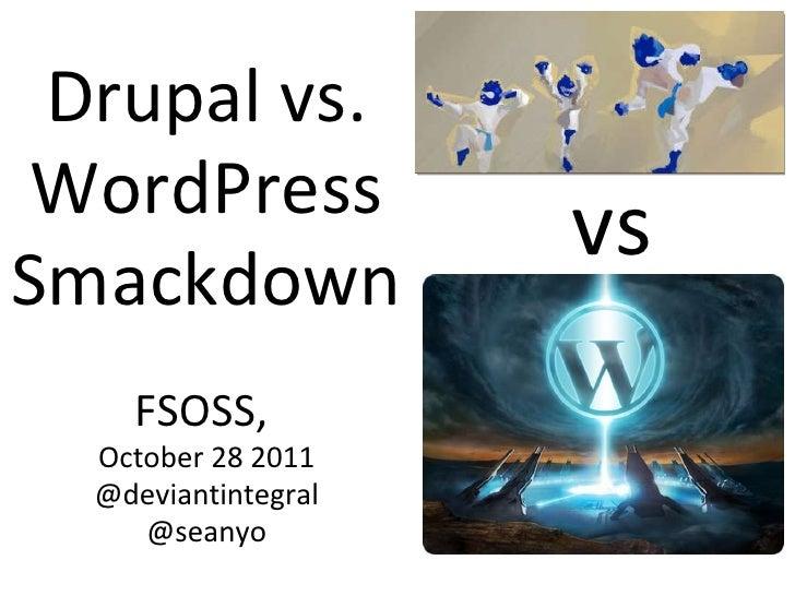 Drupal vs. WordPress Smackdown FSOSS,  October 28 2011 @deviantintegral @seanyo vs