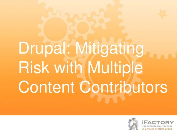 Drupal: MitigatingRisk with MultipleContent Contributors