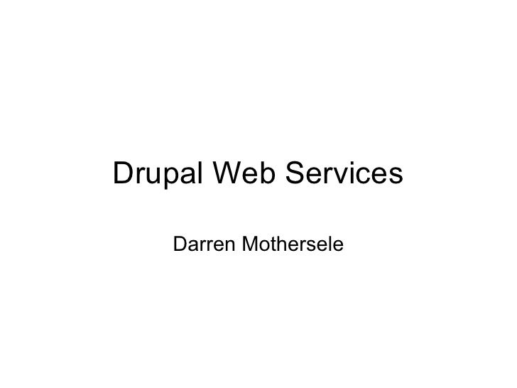 Drupal Web Services   Darren Mothersele