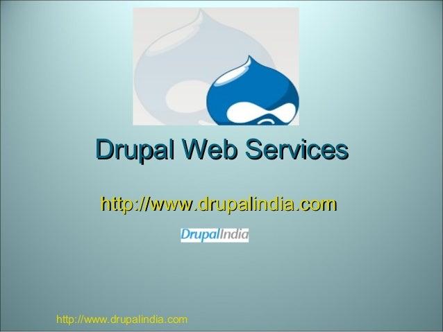 Drupal Web ServicesDrupal Web Services http://www.drupalindia.comhttp://www.drupalindia.com http://www.drupalindia.com