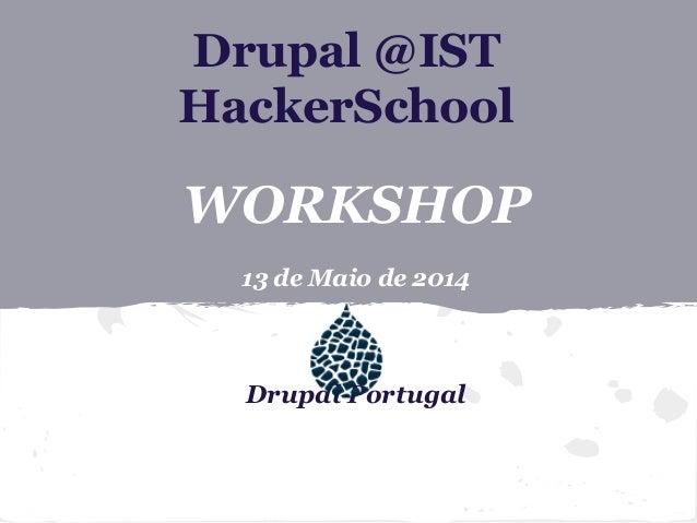 Drupal @IST HackerSchool WORKSHOP 28 de Abril 2014 Drupal Portugal
