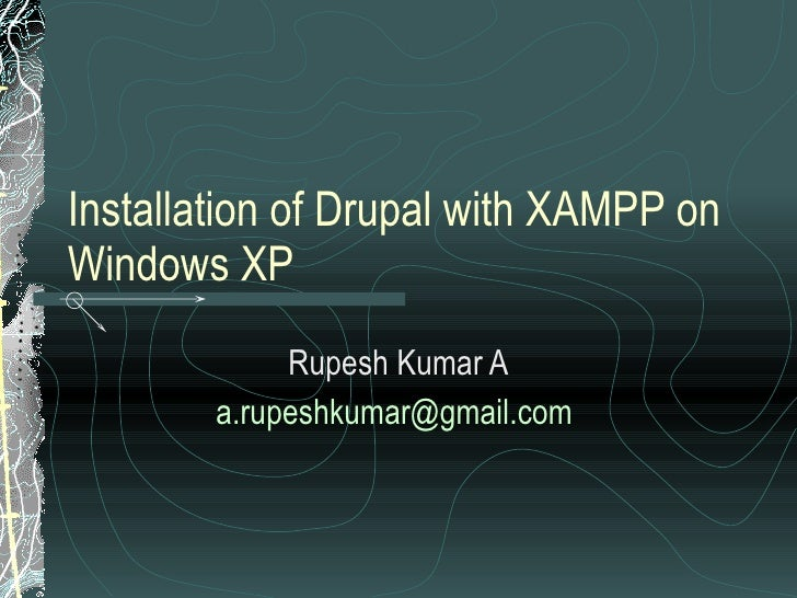 Installation of Drupal with XAMPP on Windows XP Rupesh Kumar A [email_address]