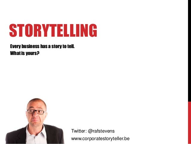STORYTELLINGEvery business has a story to tell.What is yours?                                 Twitter: @rafstevens        ...