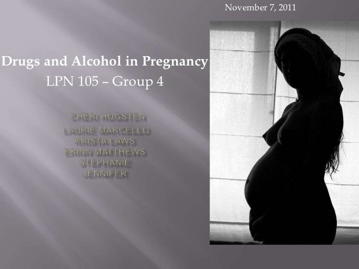 November 7, 2011Drugs and Alcohol in Pregnancy      LPN 105 – Group 4