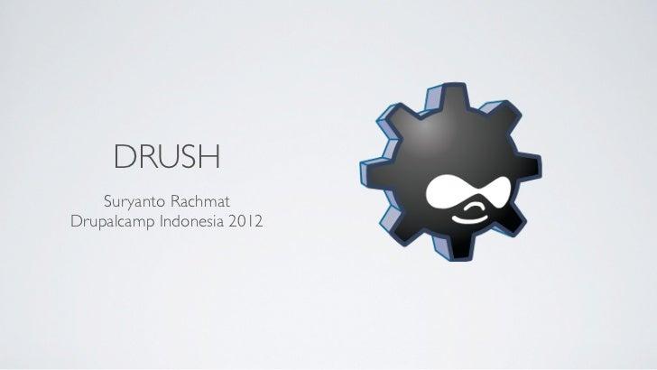 DRUSH    Suryanto RachmatDrupalcamp Indonesia 2012