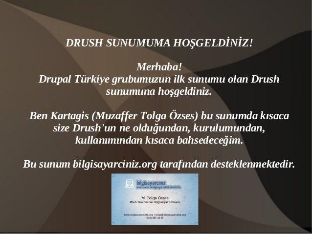 DRUSH SUNUMUMA HOŞGELDİNİZ!                      Merhaba!   Drupal Türkiye grubumuzun ilk sunumu olan Drush               ...
