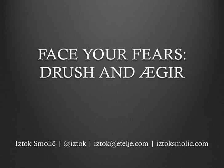 Face your fears: Drush and Aegir