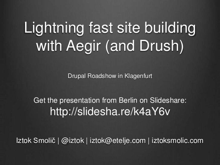 Lightning fast site building    with Aegir (and Drush)                Drupal Roadshow in Klagenfurt     Get the presentati...