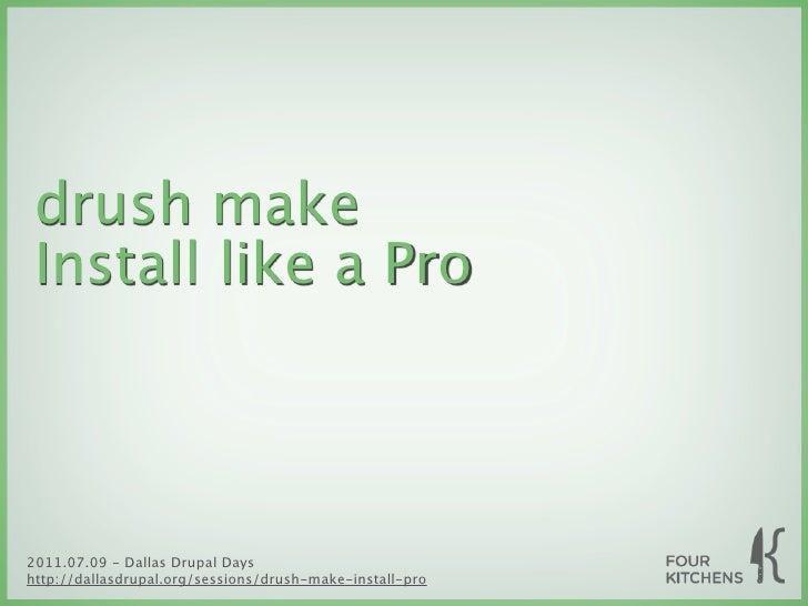 drush make Install like a Pro2011.07.09 - Dallas Drupal Dayshttp://dallasdrupal.org/sessions/drush-make-install-pro