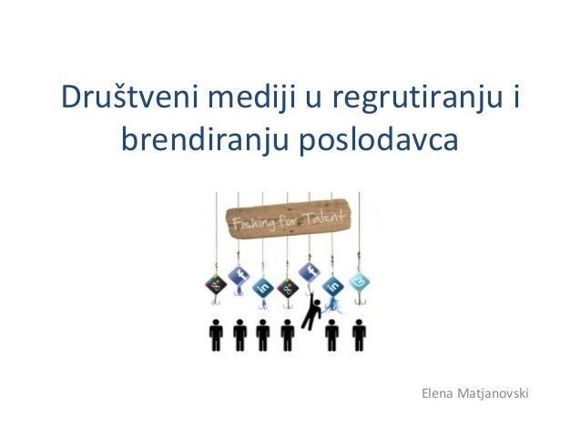 Društveni mediji u regrutiranju i brendiranju poslodavca Elena Matjanovski
