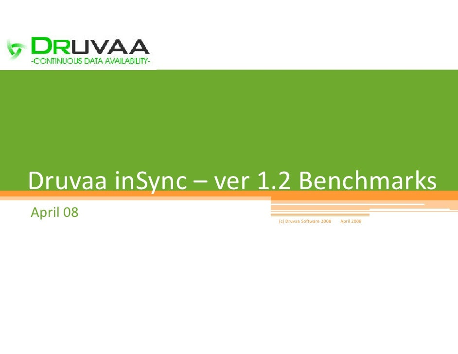 1     Druvaa inSync – ver 1.2 Benchmarks April 08            (c) Druvaa Software 2008   April 2008
