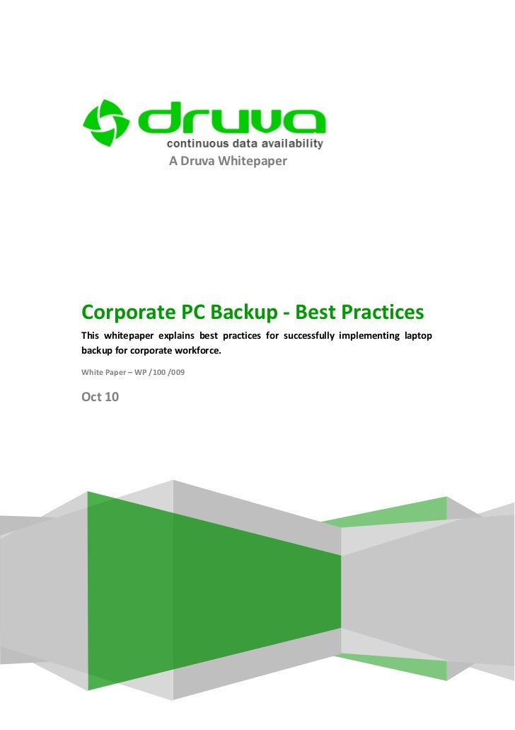 A Druva WhitepaperCorporate PC Backup - Best PracticesThis whitepaper explains best practices for successfully implementin...